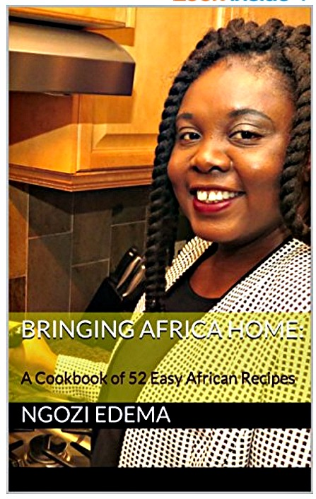 Bringing Africa Home: A Cookbook of 52 Easy African Recipes: With easy to follow steps and most ingredients available in big grocery stores
